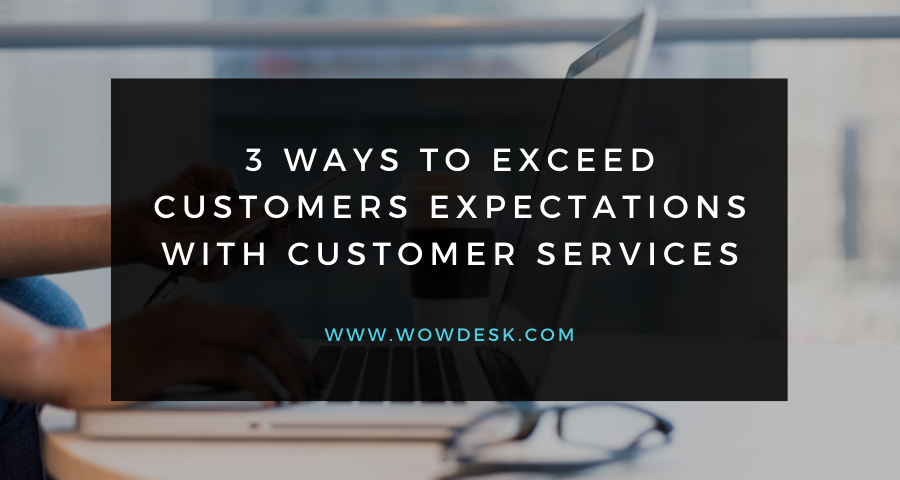 3 Ways To Exceed Customers Expectations With Customer Services
