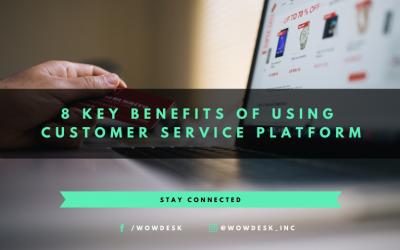 8 Key Benefits of Using Customer Service Platform
