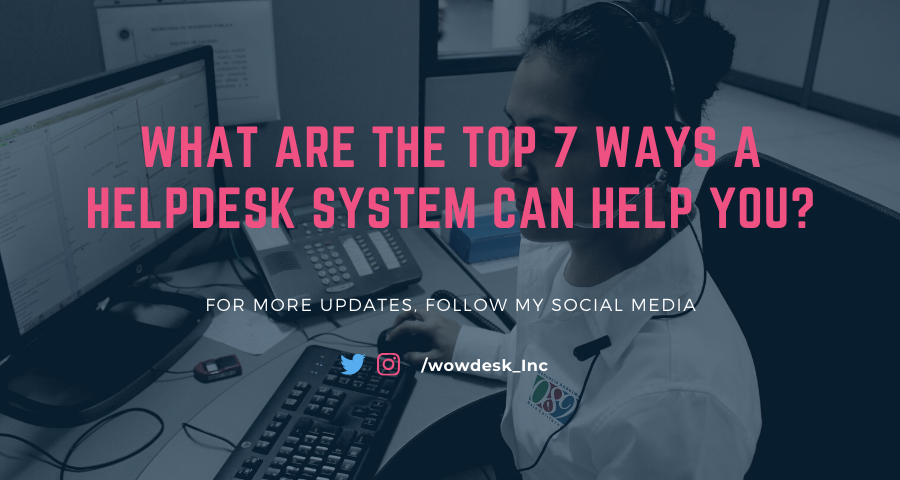 What Are The Top  7 Ways A Helpdesk System Can Help You?