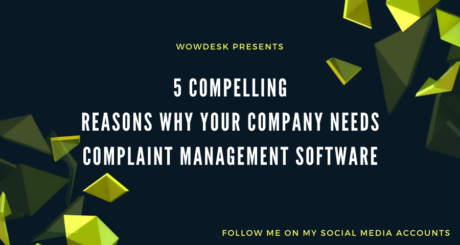 5 Compelling Reasons Why Your Company Needs Complaint Management Software