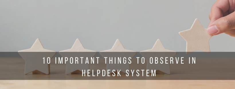 10 Important Things To Observe In Helpdesk System