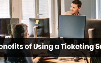 Top 5 Benefits of Using a Ticketing Software