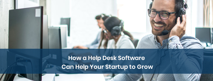 How a Help Desk Software Can Help Your Startup to Grow