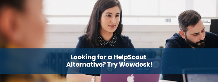 Looking for a HelpScout Alternative? Try Wowdesk!