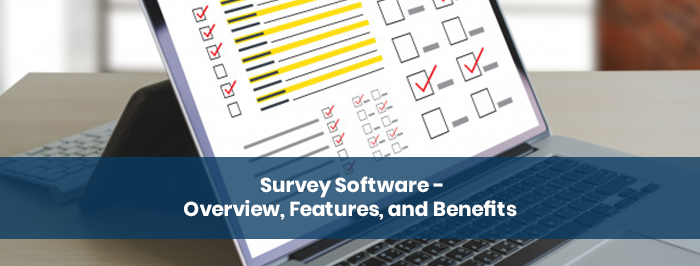Survey Software – Overview, Features, and Benefits