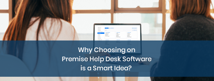 Why Choosing On Premise Help Desk Software is a Smart Idea?