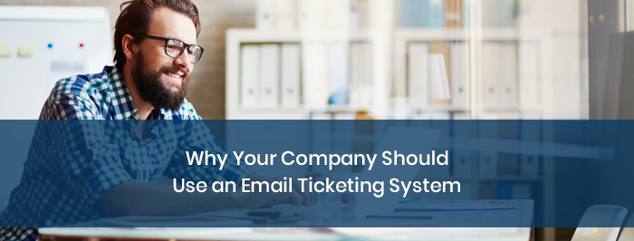 Why Your Company Should Use an Email Ticketing System