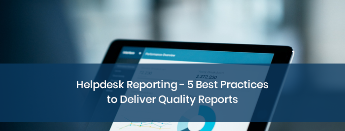 Helpdesk Reporting – 5 Best Practices to Deliver Quality Reports
