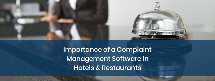 Importance of a Complaint Management Software in Hotels & Restaurants