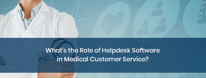 What's the Role of Helpdesk Software in Medical Customer Service?