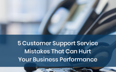 5 Customer Support Service Mistakes That Can Hurt Your Business Performance