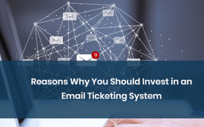 Reasons Why You Should Invest in an Email Ticketing System