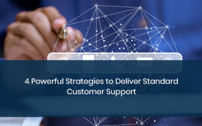 4 Powerful Strategies to Deliver Superior Customer Support