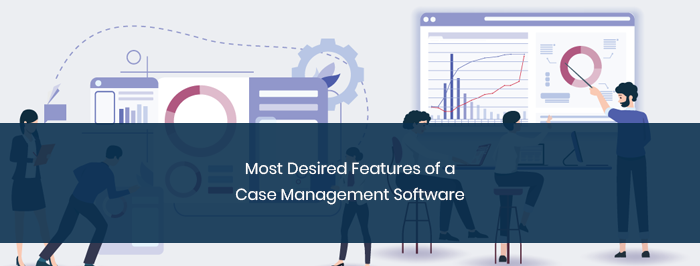 Most Desired Features of a Case Management Software