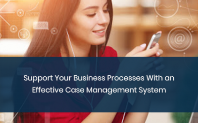 Support Your Business Processes With an Effective Case Management System