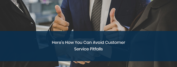 Here's How You Can Avoid Customer Service Pitfalls