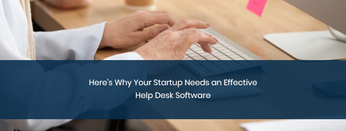 Here's Why Your Startup Needs an Effective Help Desk Software