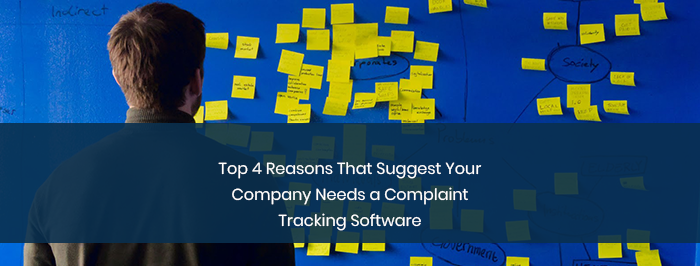 Top 4 Reasons That Suggest Your Company Needs a Complaint Tracking Software
