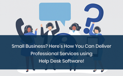 Small Business? Here's How A Help Desk Software Can Help You Deliver Professional Support Like A Big Giant!