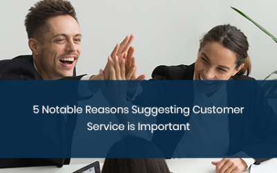 6 Notable Reasons Suggesting Customer Service is Important