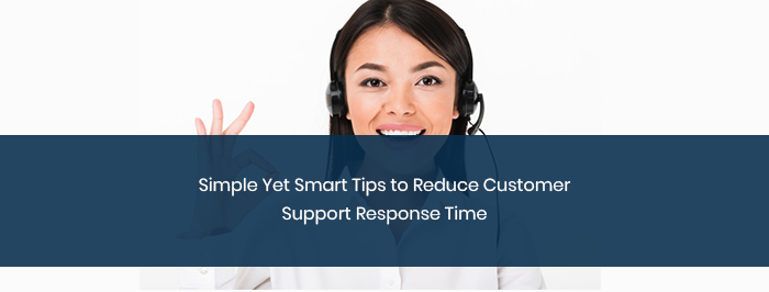 Simple Yet Smart Tips to Reduce Customer Support Response Time