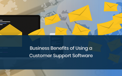 Business Benefits of Using a Customer Support Software