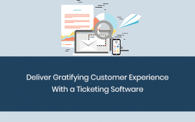 Deliver Gratifying Customer Experience With a Ticketing Software