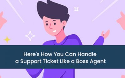 Here's How You Can Handle a Support Ticket Like a Boss Agent