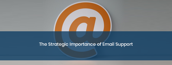 The Strategic Importance of Email Support